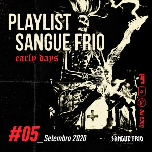 PLAYLIST SANGUE FRIO: #05_Setembro2020 – Early Days chega com grandes clássicos do Metal Nacional, ouça!